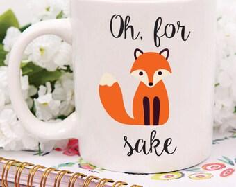 Oh For Fox Sake Mug, Custom Oh For Fox Sake Mug, Funny Custom Mug, Oh For Fox Sake, Fox Mug, Funny Mug Gift, Funny Gift, Inappropriate Mug