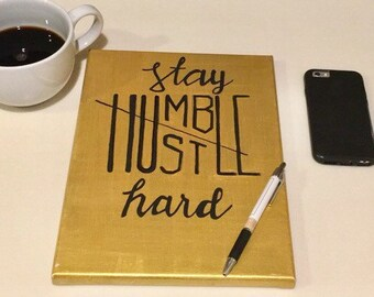 Stay Humble/Hustle Hard Gold Hand Painted Canvas