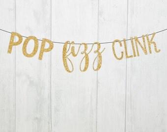 POP FIZZ CLINK Banner- Bridal Showers, Bachelorette, Parties, Etc!