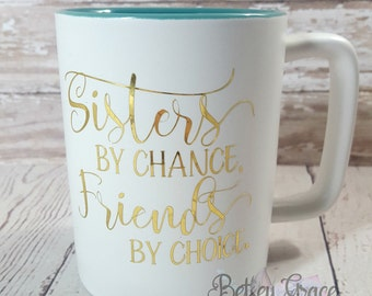 Sisters by chance, friends by choice coffee mug