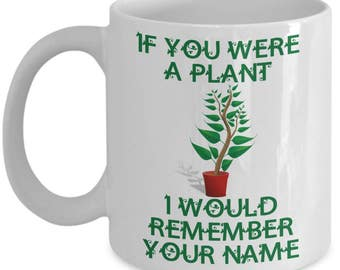 Funny Botanist Mugs - If You Were A Plant - Ideal Botany Gifts