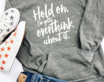 Hold On, I've Gotta Overthink About It Sweatshirt, Women's Sweatshirt, Graphic Sweatshirt, Cozy Sweatshirt, Girls Sweatshirt, Gift For Mom