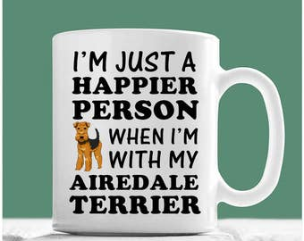 Airedale Terrier Mug, I'm Just A Happier Person When I'm With My Airedale Terrier, Airedale Terrier Gifts, Airedale Mug, Airedale Coffee Mug