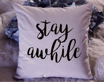 Throw Pillow Cover - Stay Awhile, 18x18, housewarming gift, pillow cover, shower gift, engagement present, home decor, word pillow