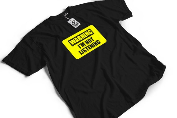 Warning I'm Not Listening T-Shirt - Funny Humour Gift Idea