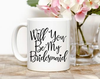 Will You Be My Bridesmaid? Tea or Coffee Mug (2 Sizes Available)