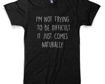 Im Not Trying to be difficult Black Triblend T-Shirt