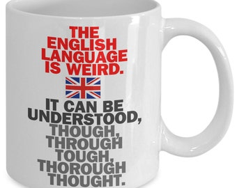 The English Language Is Weird - Funny Coffee Mug - English Spelling Oddities - Great Gift