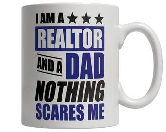 I Am A Realtor and A Dad Nothing Scares Me Mug