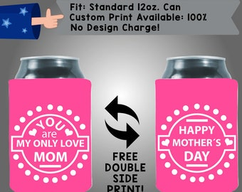 You Are My Only Love Mom Happy Mother's Day Momma's Girl Collapsible Fabric Can Cooler Double Side Print (Mom12) White and Pink