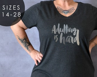 Adulting Is Hard T-shirt, Plus Size Shirt, Gift for Sister, Gift for Friend, I'm Done Adulting, Plus Size Clothing, Tumblr, Funny Shirt