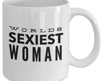 Love Gift coffee mug - worlds sexiest woman - Unique gift mug for her, wife, women