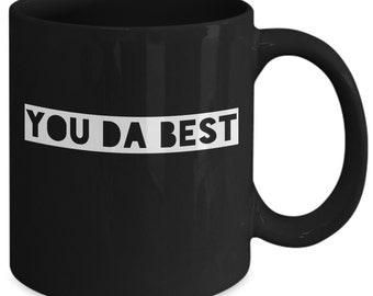Cool Gift coffee mug - you da best black - Unique gift mug for him, her, mom, dad, kids, husband, wife, boyfriend, men, women