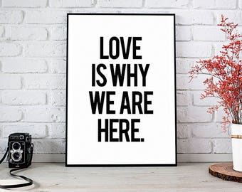 Love Is Why We Are Here, Home Decor,Decor,Trending,Art Prints,Instant Download,Printable Art,Wall Art,Digital Prints