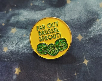 Veggie Pins: FAR OUT BRUSSELSPROUT! enamel pin - 50% of proceeds go to charity