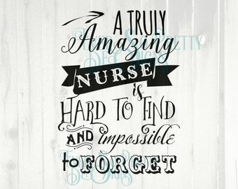 svg files, nurse svg, A truly amazing nurse, is hard to find, impossible to forget, Commercial SVG , Cricut, Personalised, Thank you SVG