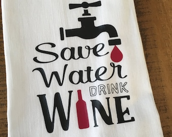 Funny Kitchen Towel - Wine Lovers Gift - Save Water Drink Wine Flour Sack Dish Towel - Housewarming - Wine Gift - Hostess Present