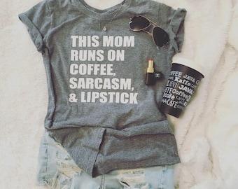 This Mom Runs on Coffee, Sarcasm, & Lipstick Grey Tshirt Black Tshirt Women Tshirt