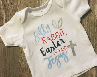 baby boy Easter shirt, silly rabbit, Easter is for Jesus, Happy Easter