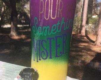 Pour me something MISTER Custom sprayed tumbler