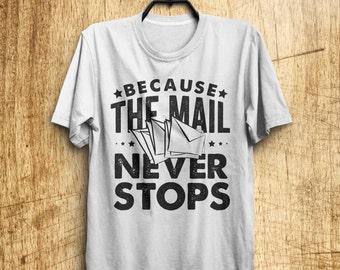 Postal Worker T Shirt, Post Office Employee T Shirt, Because The Mail Never Stops T Shirt, Mail Man Uniform, Mail Man Apparel, Postal Worker