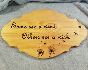 Woodburning sign-Some see a weed, others see a wish-