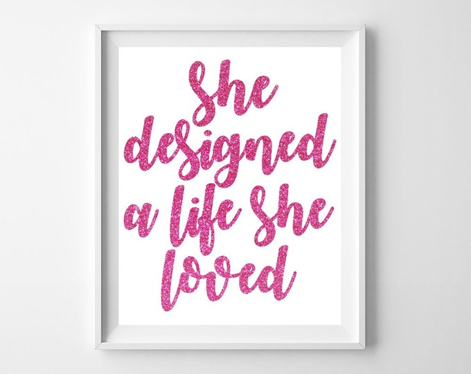She Designed A Life She Loved, Printable Quote, Printable Wall Art, Instant Download, Birthday Gift, Gifts For Her, Women Gift, Digital Art