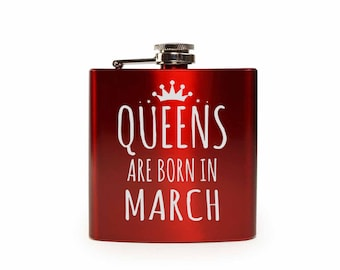 Queens Are Born In March // Gift for Her // Funny Flask // Hip Flask for Women // 21st Birthday Gift // 7 oz