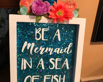 Be A Mermaid in A Sea Of Fish - Sparkle Shadow Box
