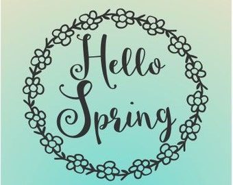 Hello Spring with Flower Wreath SVG File, Spring Flowers cut file, Cricut Design SVG - SVG File, Vector File, Vinyl Cut, Vinyl Cutting File