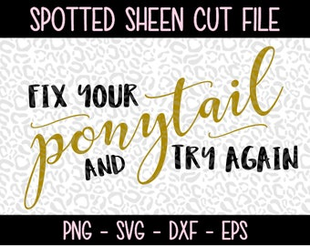 Fix your Ponytail and try again   PNG SVG eps and dxf Files for Cutting Machines Cameo or Cricut