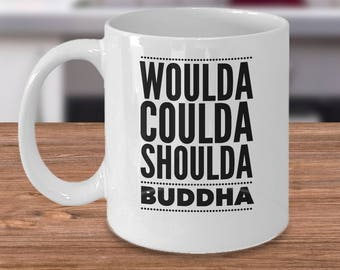 Buddha Coffee Mug - Gifts For Buddhist - Buddha Gifts Under 20 - Woulda Coulda Shoulda Buddha - Inexpensive Funny Buddhism Cup