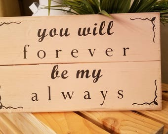 "Wood Sign ""you will forever be my always"""