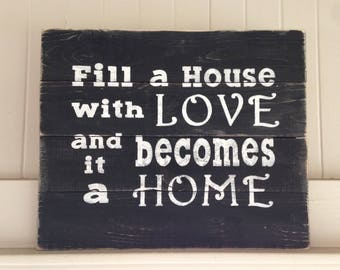 Fill a House with Love and it becomes a Home pallet sign
