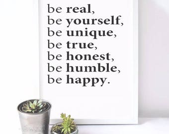 Be real, be yourself, be unique, be true, be honest, be humble, be happy Quote Typography Art Print Inspiration Quote Canvas Painting Poster