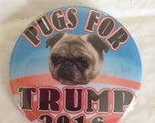 PUG DOG for TRUMP President button Republican Political pin