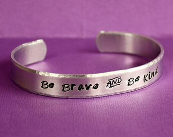 Be Brave and Be Kind - Hand Stamped Cuff Bracelet - Message Jewelry