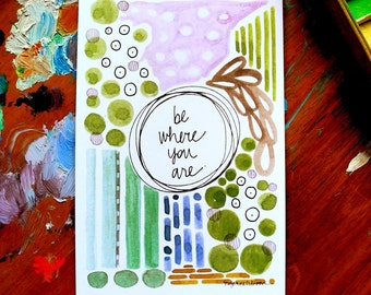 SALE - be where you are - 4 x 6 inches