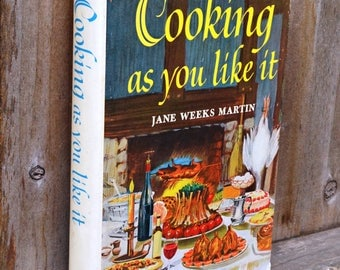 Cooking As You Like It by Jane Weeks Martin - 1963 First Edition