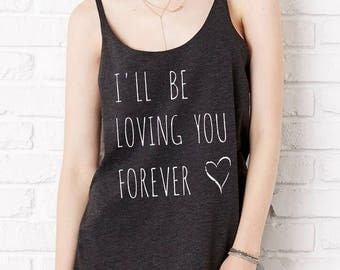 I'll be Loving you Forever Slouchy Tank Top Tri Blend