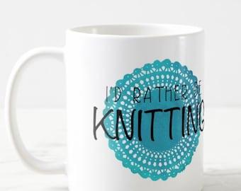 I'd Rather Be KNITTING Mug, Coffee Mug, Gift for Knitter, Gift for Her, Yarn Mug, Watercolor, Knitting Gift, Crochet Gift, SALE