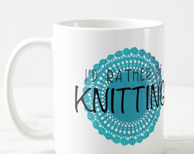 I'd Rather Be KNITTING Mug, Coffee Mug, Gift for Knitter, Gift for Her, Yarn Mug, Watercolor, Knitting Gift, Crochet Gift, SALE
