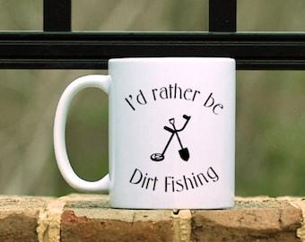 I'd rather be Dirt Fishing Metal Detecting Mug