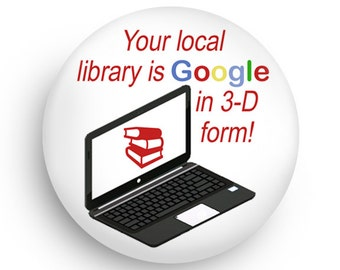 Your Local Library is Google in 3-D Form Pinback or Gift Magnet!