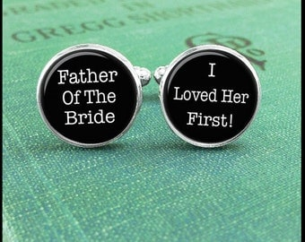 Father Of The Bride Cufflinks, Wedding Cufflinks, Wedding Cuff Links, I Loved You First, Father Of The Bride Gift, Unique Gifts for Men