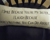 Pillow - Sister Humor, I smile because....... Ready to Ship