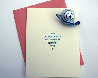 I Truly Do Not Know What I Would Do Without You - Greeting Card