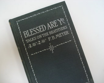 Antique book - Blessed Are Ye - Talks on the Beatititudes - 1898
