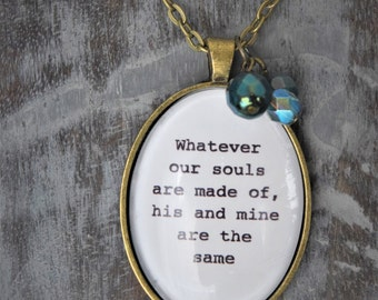 Whatever Our Souls Are Made Of, His and Mine Are the Same Wuthering Heights Literary Quote Necklace