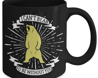 I Can'T Bear To Be Without You Cheesy Pun Coffee Mug